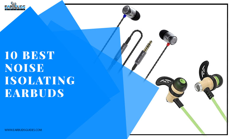 10 Best Noise Isolating Earbuds