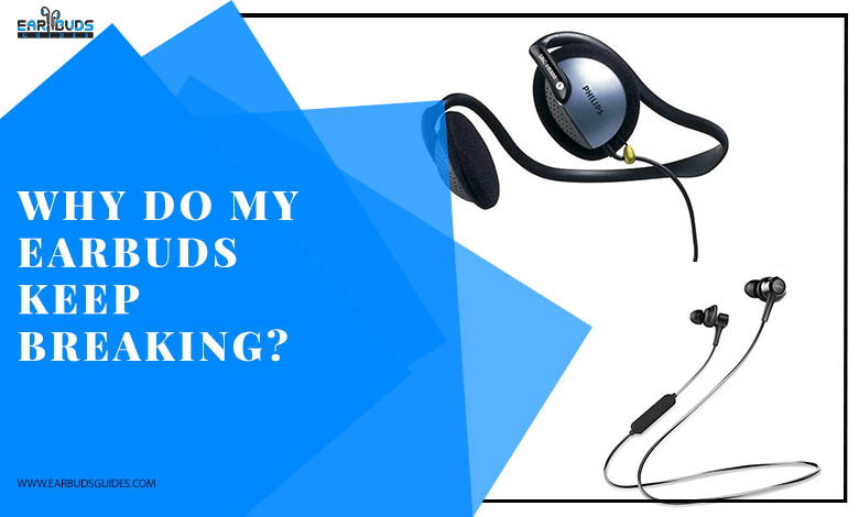 Why do my earbuds keep breaking?
