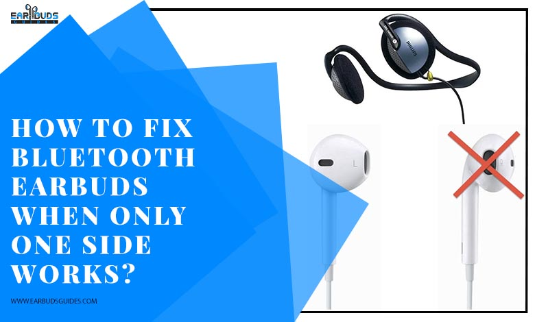 How to fix Earbuds that work on one side?