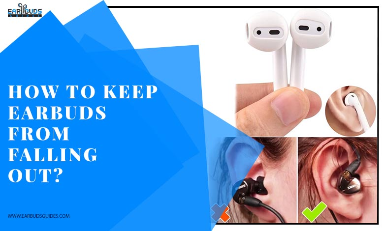 How to keep Earbuds from falling out?
