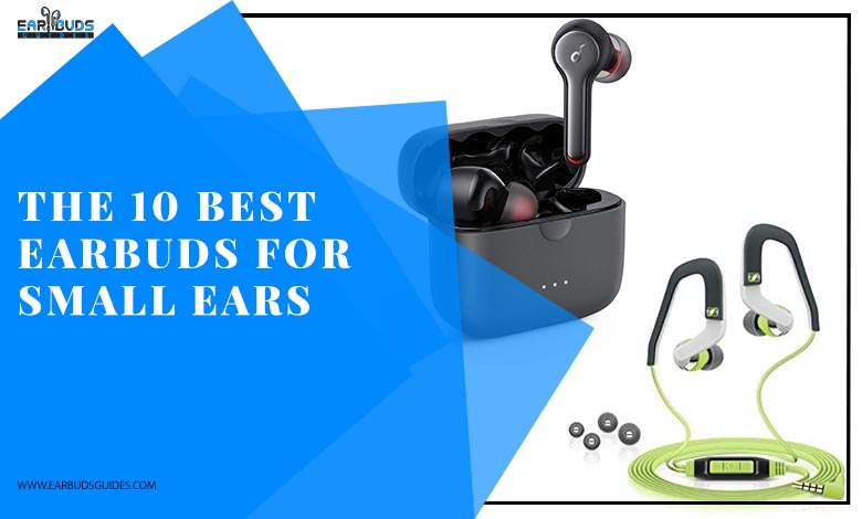 The 10 Best Earbuds for Small Ears