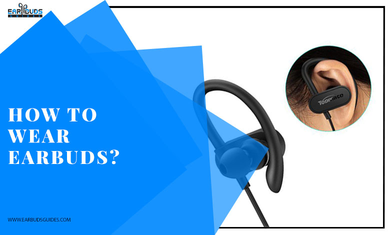 How to wear earbuds?