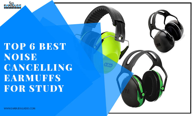 Top 6 Best Noise Cancelling Ear Muffs for Study (2021 Best Collection)