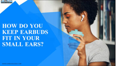 How do you keep earbuds fit in your small ears